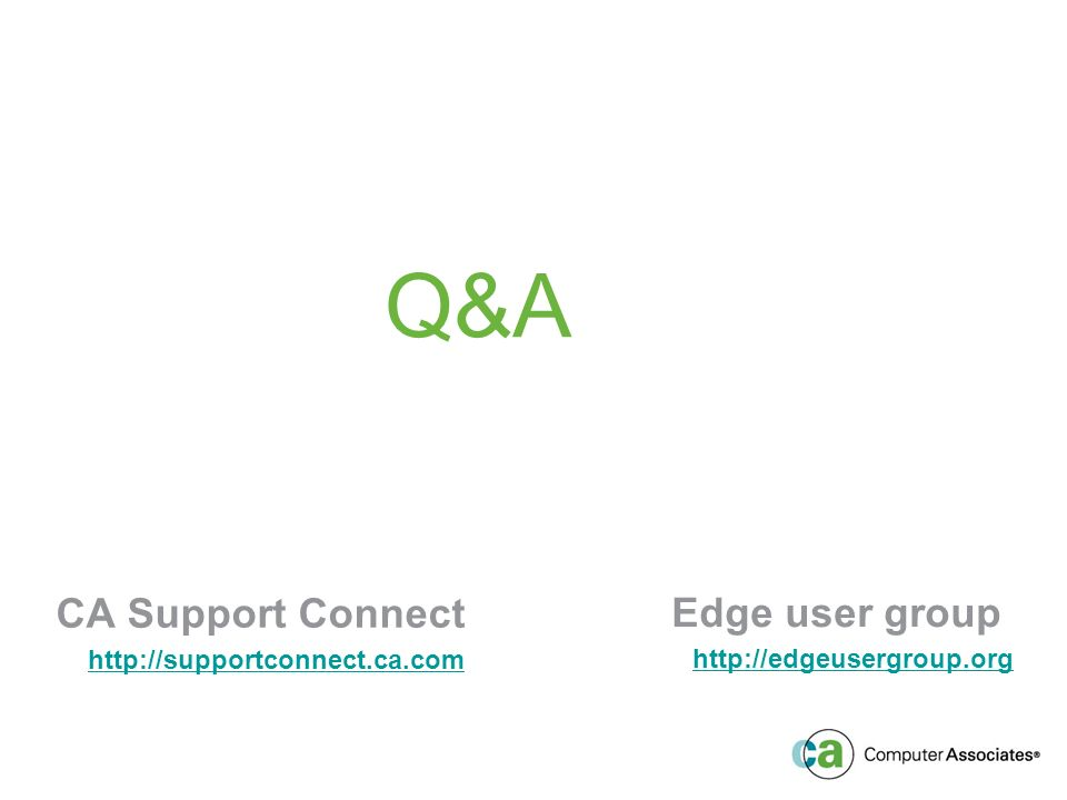 Q&A CA Support Connect     Edge user group