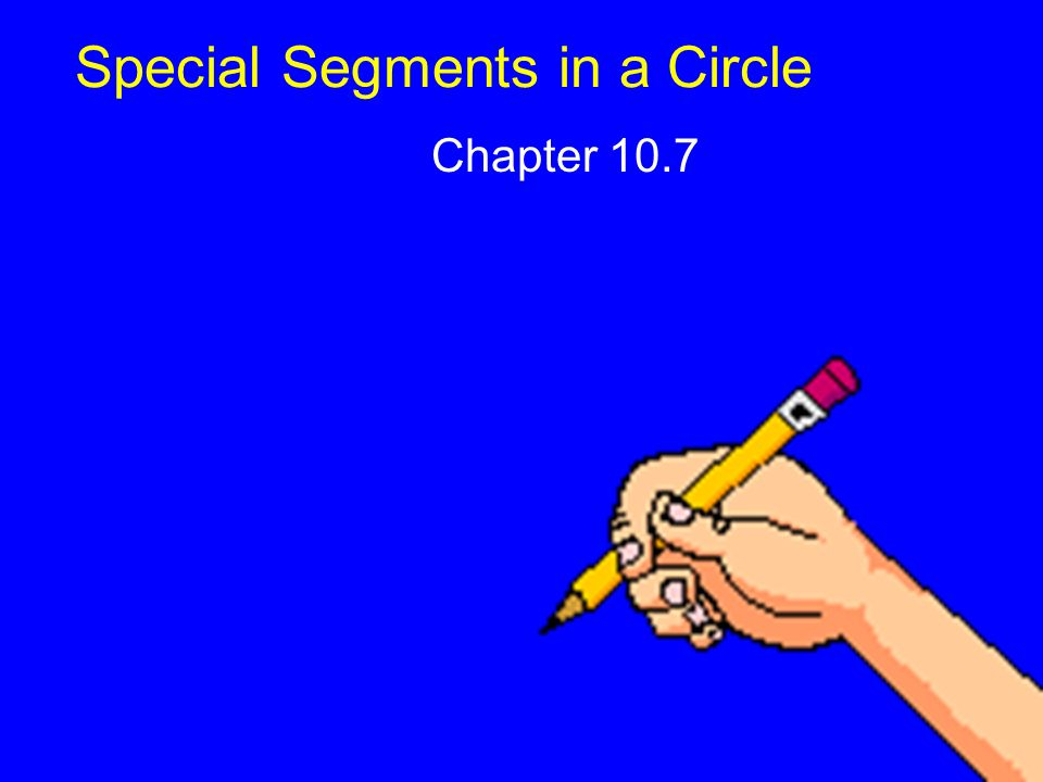 Special Segments in a Circle Chapter 10.7