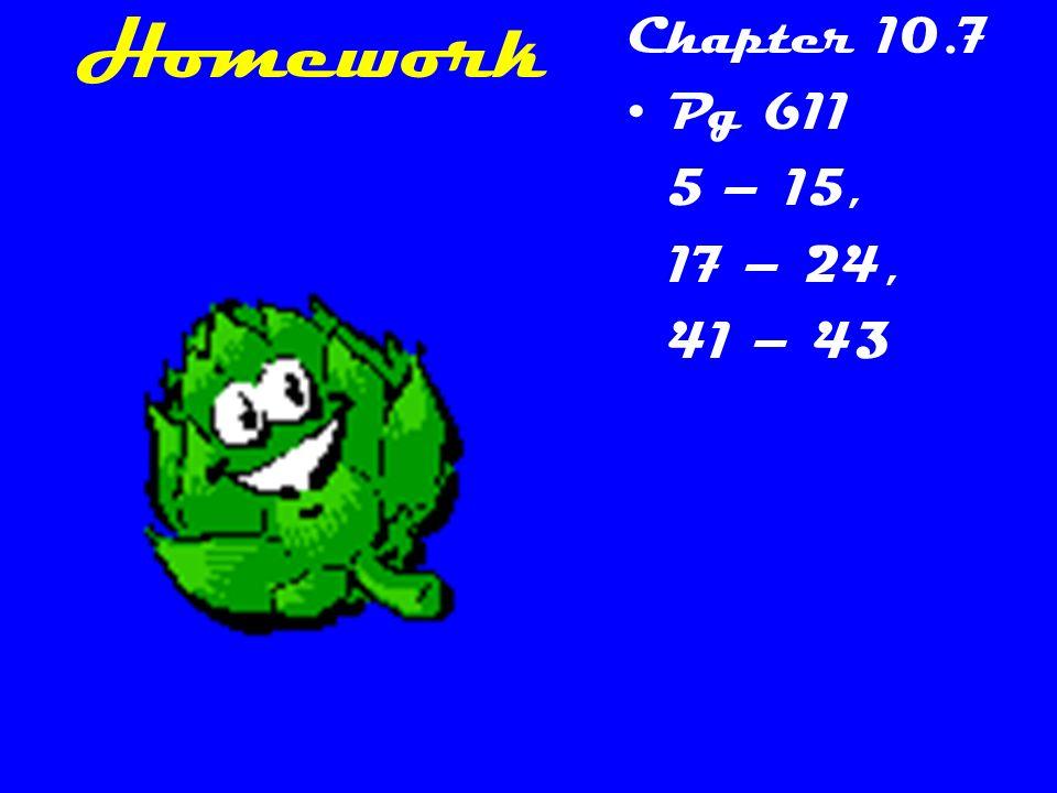 Homework Chapter 10.7 Pg 611 5 – 15, 17 – 24, 41 – 43
