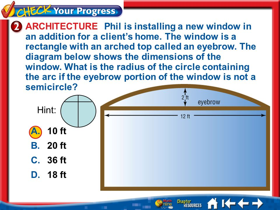 Lesson 7 CYP2 1.A 2.B 3.C 4.D A.10 ft B.20 ft C.36 ft D.18 ft ARCHITECTURE Phil is installing a new window in an addition for a clients home. The wind