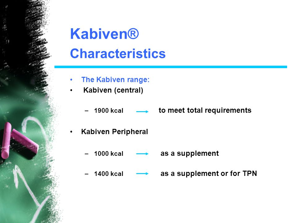 KABIVEN: Advantages of the All in One system 1.Improved safety 2.Saving hospital time and money 3.Improved vein tolerance due to the lipids contained