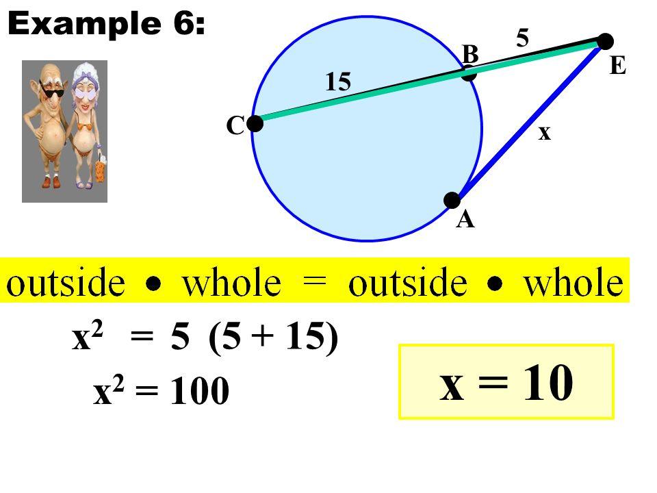 E A B C 15 5 x x2x2 =5 (5 + 15) x 2 = 100 x = 10 Example 6: