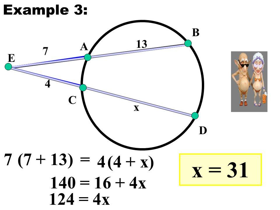 E A B C D 7 13 4 x 7(7 + 13) 4(4 + x) = Example 3: 140 = 16 + 4x 124 = 4x x = 31