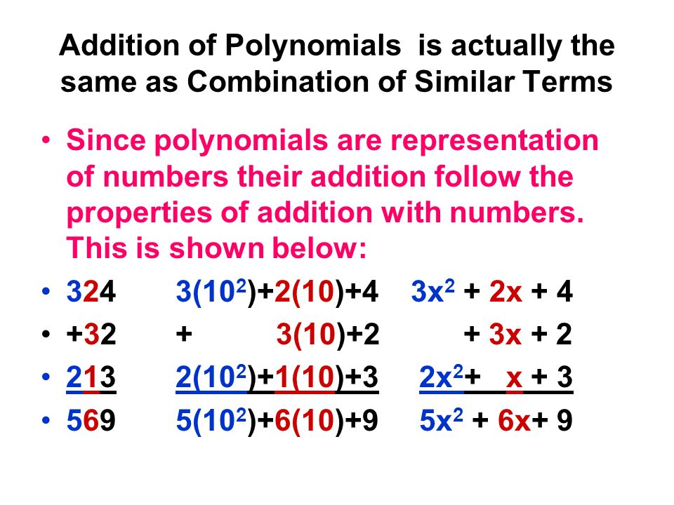 Addition of Polynomials is actually the same as Combination of Similar Terms Since polynomials are representation of numbers their addition follow the