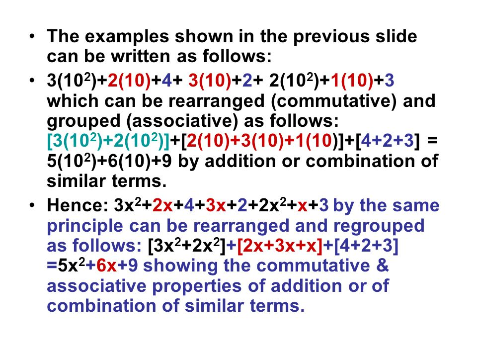 The examples shown in the previous slide can be written as follows: 3(10 2 )+2(10)+4+ 3(10)+2+ 2(10 2 )+1(10)+3 which can be rearranged (commutative)
