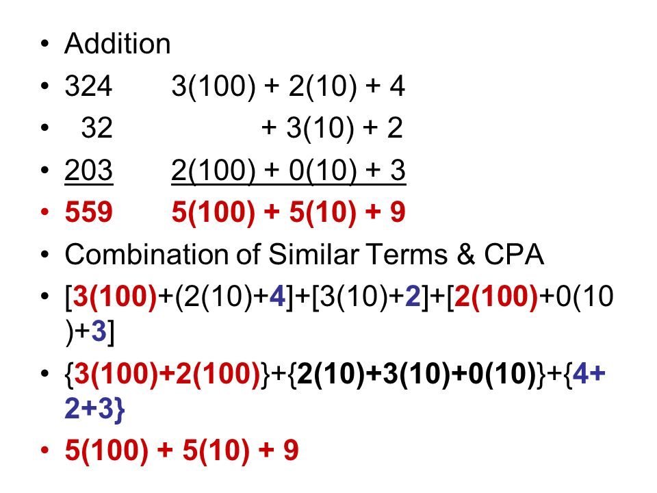 Subtraction 324 3(100) + 2(10) + 4 -203-2(100) – 0(10) – 3 121 1(100) + 2(10) + 1 Combination of similar terms [3(100)+2(10)+4] – [2(100)+0(10)+3] 3(100)+2(10)+4 – 2(100)-0(10)-3 {3(100)-2(100)}+{2(10)-0(10)}+{4-3} 1(100) + 2(10) + 1