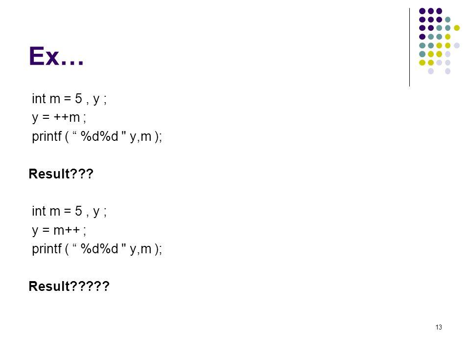 13 Ex… int m = 5, y ; y = ++m ; printf ( %d%d y,m ); Result .