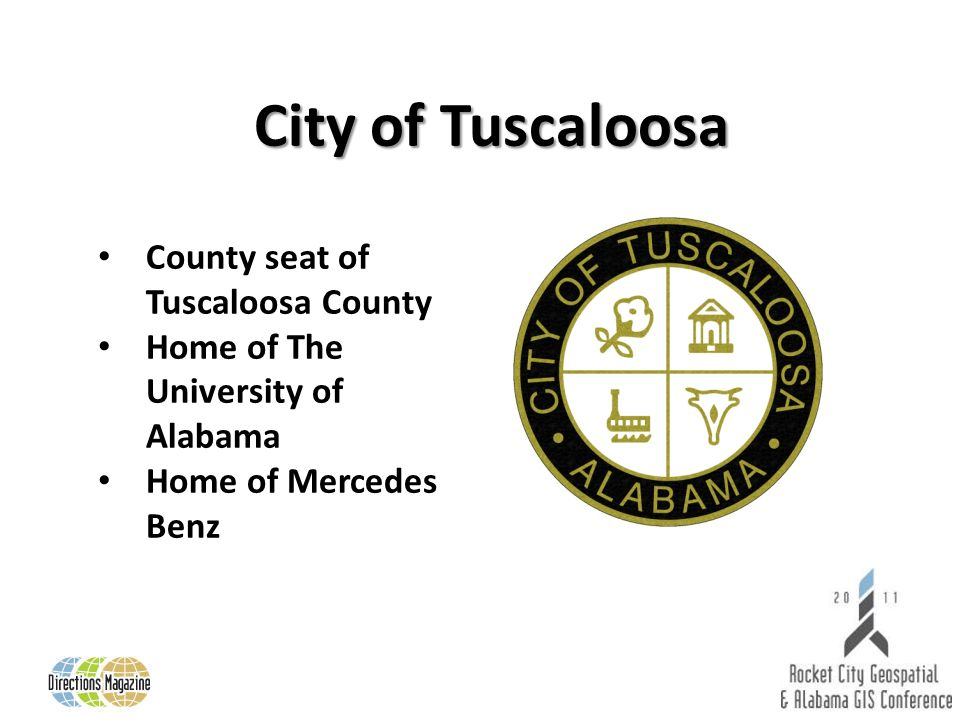County seat of Tuscaloosa County Home of The University of Alabama Home of Mercedes Benz