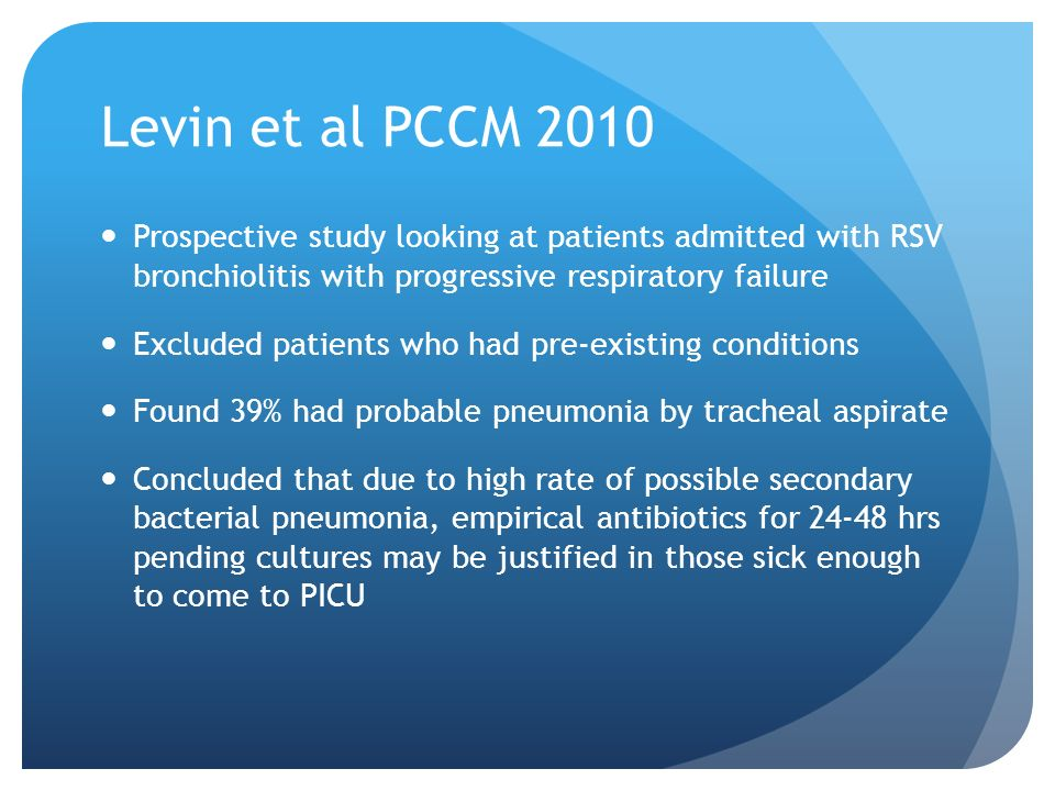 Levin et al PCCM 2010 Prospective study looking at patients admitted with RSV bronchiolitis with progressive respiratory failure Excluded patients who