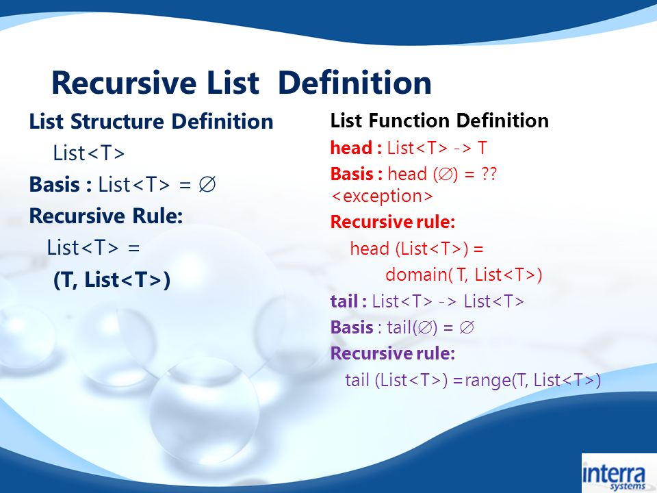 List Structure Definition List Basis : List = Recursive Rule: List = (T, List ) List Function Definition head : List -> T Basis : head ( ) = .