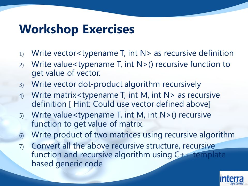 Workshop Exercises 1) Write vector as recursive definition 2) Write value () recursive function to get value of vector.
