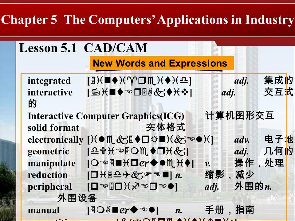 integrated[ 5inti^reitid ] adj. interactive[ 7intEr5Aktiv ] adj. Interactive Computer Graphics(ICG) solid format electronically[ ilek5trRnikEli ]adv.
