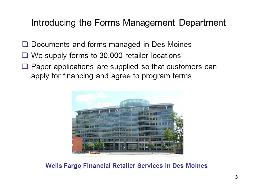 3 Introducing the Forms Management Department Documents and forms managed in Des Moines We supply forms to 30,000 retailer locations Paper application