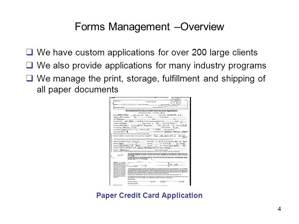 4 Forms Management –Overview We have custom applications for over 200 large clients We also provide applications for many industry programs We manage