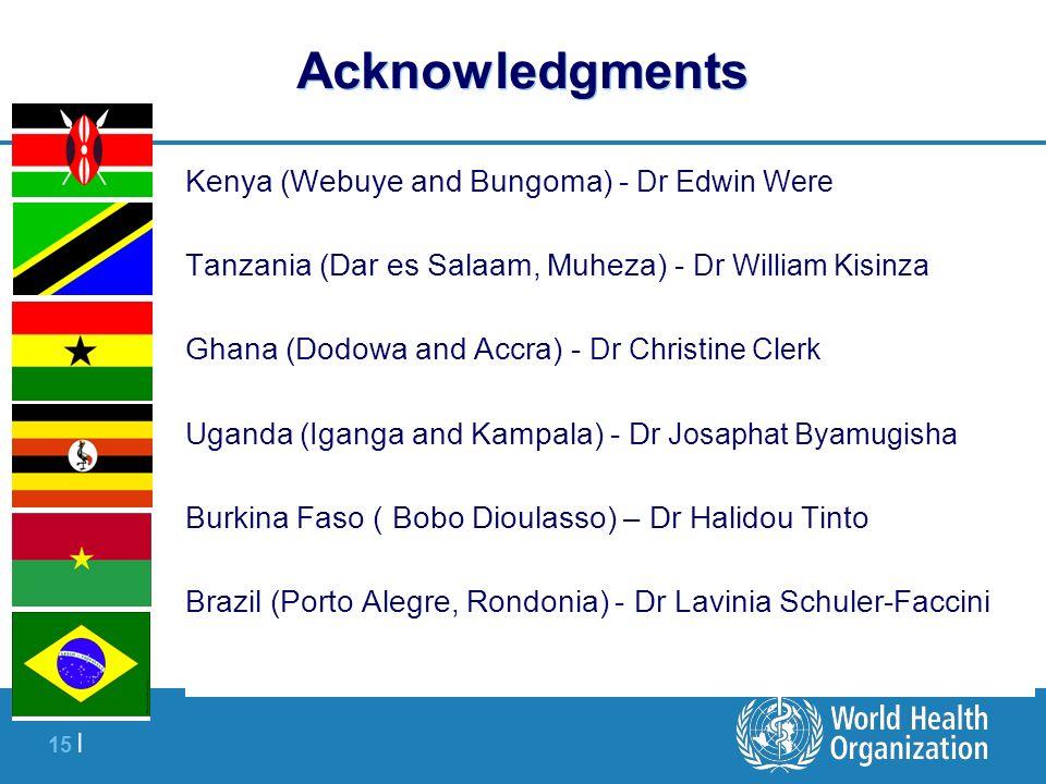 15 | Acknowledgments Kenya (Webuye and Bungoma) - Dr Edwin Were Tanzania (Dar es Salaam, Muheza) - Dr William Kisinza Ghana (Dodowa and Accra) - Dr Ch