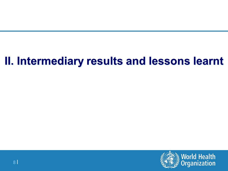 8 |8 | II. Intermediary results and lessons learnt