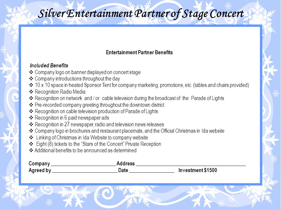 Entertainment Partner Benefits Included Benefits Company logo on banner displayed on concert stage Company introductions throughout the day 10 x 10 space in heated Sponsor Tent for company marketing, promotions, etc.