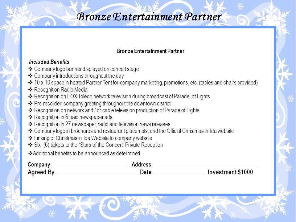 Bronze Entertainment Partner Included Benefits Company logo banner displayed on concert stage Company introductions throughout the day 10 x 10 space in heated Partner Tent for company marketing, promotions, etc.