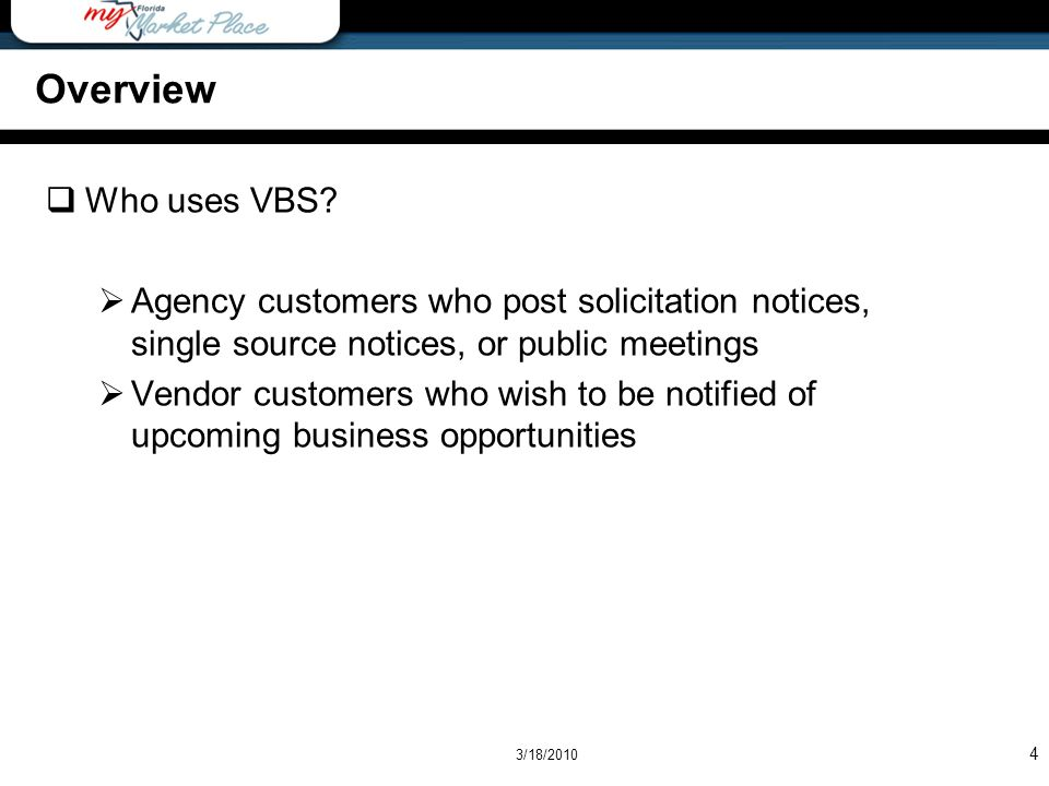 4 Overview Who uses VBS? Agency customers who post solicitation notices, single source notices, or public meetings Vendor customers who wish to be not