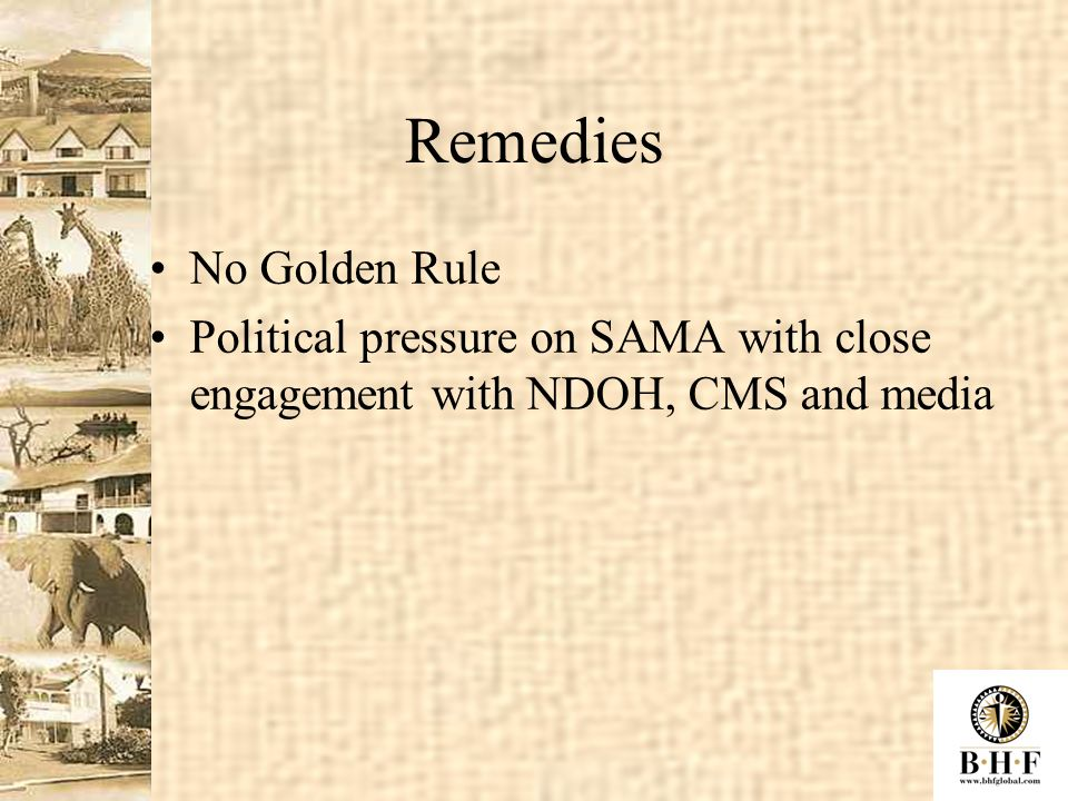 Remedies No Golden Rule Political pressure on SAMA with close engagement with NDOH, CMS and media