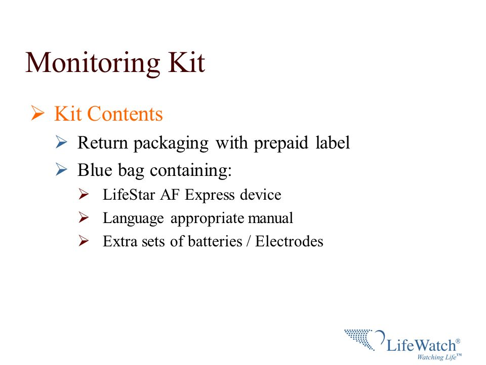 Monitoring Kit Kit Contents Return packaging with prepaid label Blue bag containing: LifeStar AF Express device Language appropriate manual Extra sets