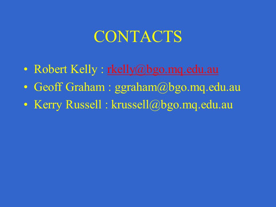 CONTACTS Robert Kelly : rkelly@bgo.mq.edu.aurkelly@bgo.mq.edu.au Geoff Graham : ggraham@bgo.mq.edu.au Kerry Russell : krussell@bgo.mq.edu.au
