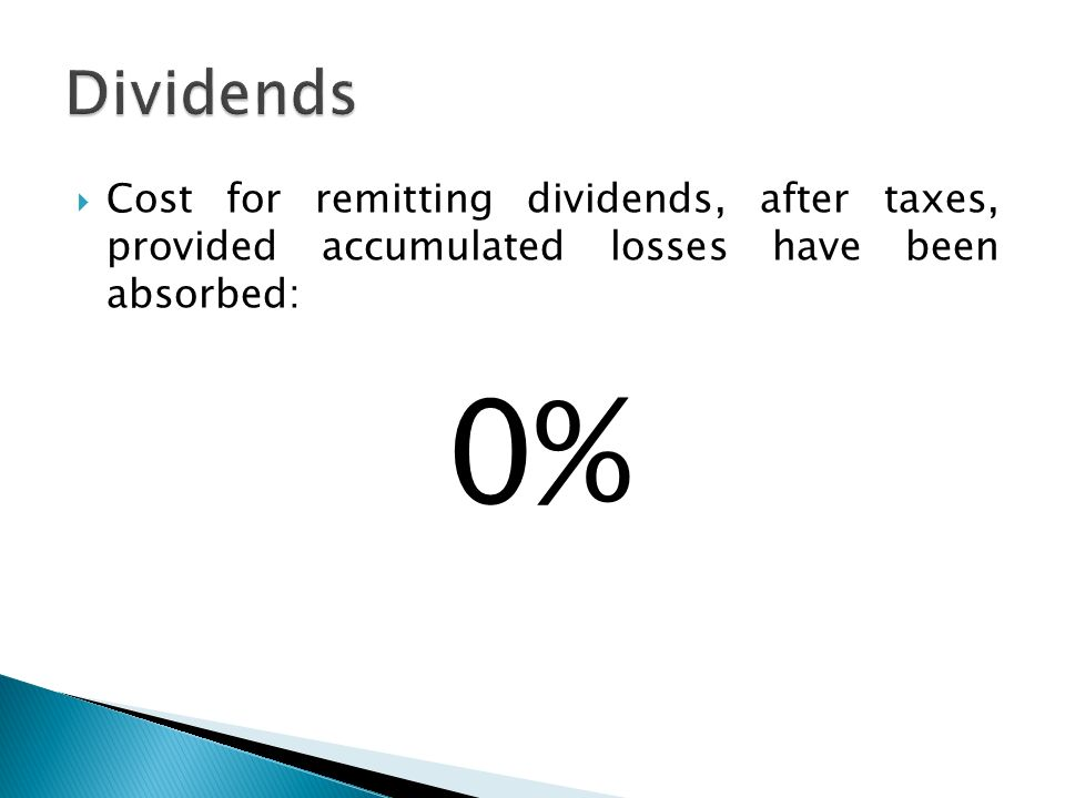 Cost for remitting dividends, after taxes, provided accumulated losses have been absorbed: 0%