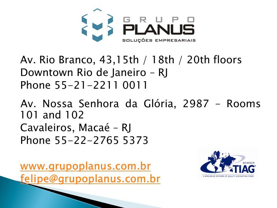 Av. Rio Branco, 43,15th / 18th / 20th floors Downtown Rio de Janeiro – RJ Phone 55-21-2211 0011 Av. Nossa Senhora da Glória, 2987 – Rooms 101 and 102