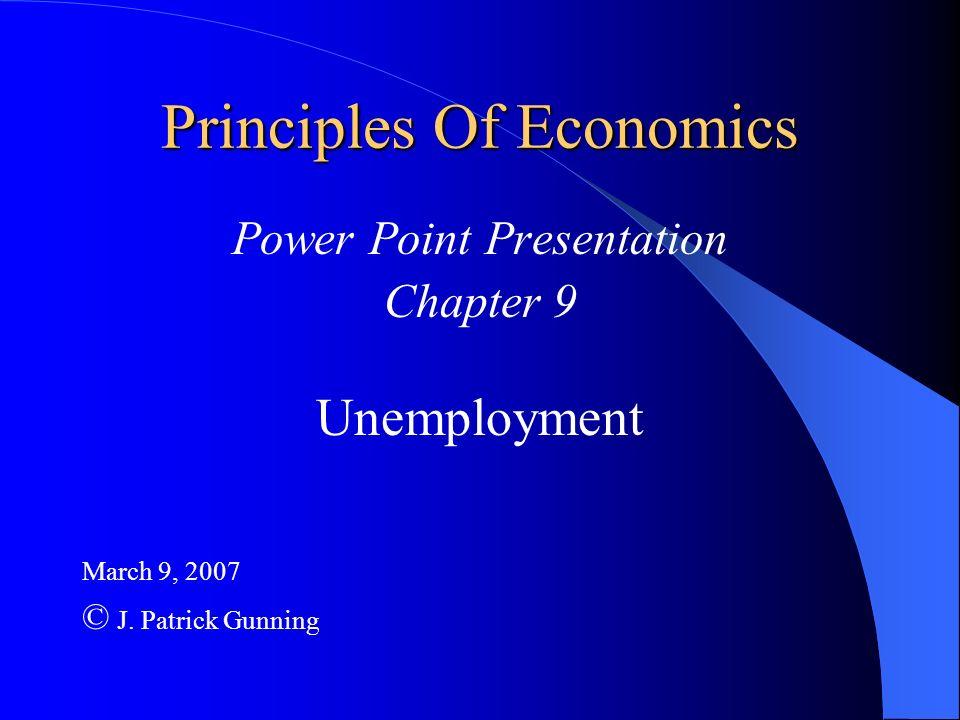 Principles Of Economics Power Point Presentation Chapter 9 Unemployment March 9, 2007 © J. Patrick Gunning