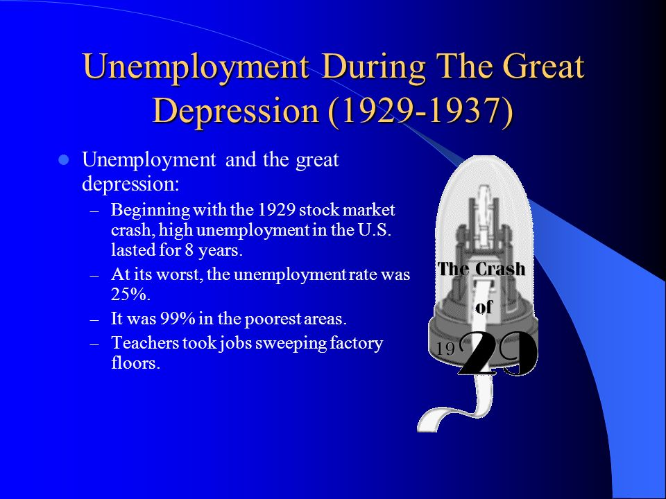 Unemployment During The Great Depression (1929-1937) Unemployment and the great depression: – Beginning with the 1929 stock market crash, high unemplo