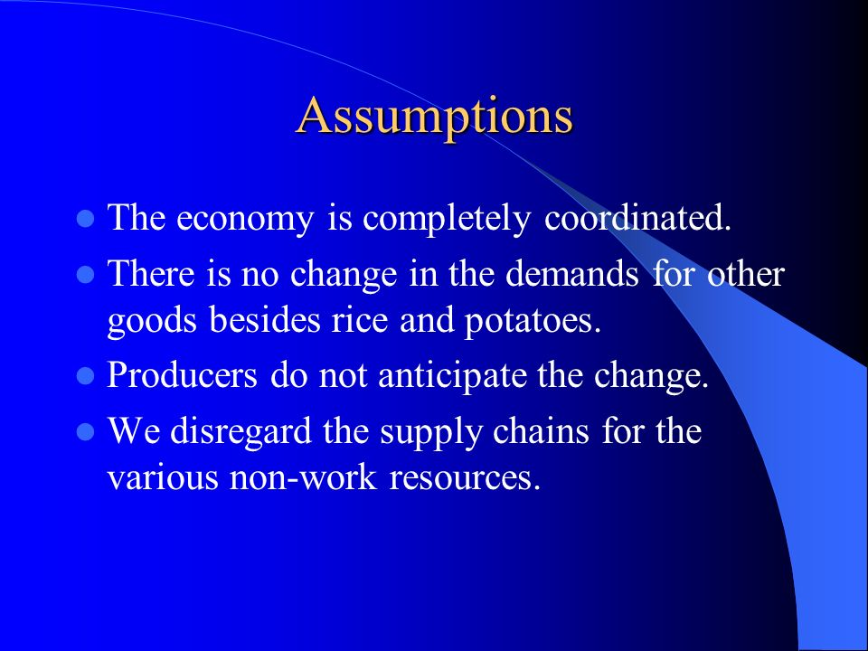 Assumptions The economy is completely coordinated. There is no change in the demands for other goods besides rice and potatoes. Producers do not antic