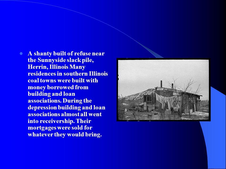 A shanty built of refuse near the Sunnyside slack pile, Herrin, Illinois Many residences in southern Illinois coal towns were built with money borrowe