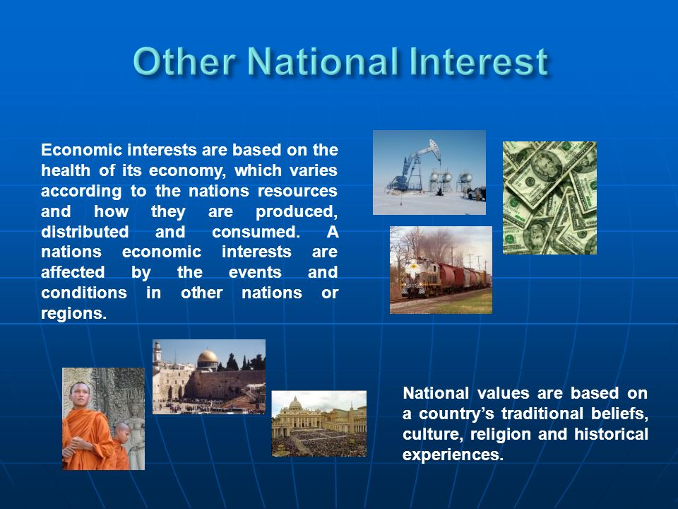 National values are based on a countrys traditional beliefs, culture, religion and historical experiences. Economic interests are based on the health