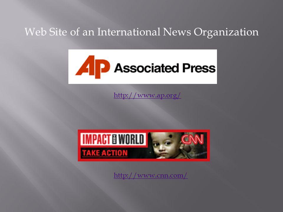 http://www.ap.org/ Web Site of an International News Organization http://www.cnn.com/