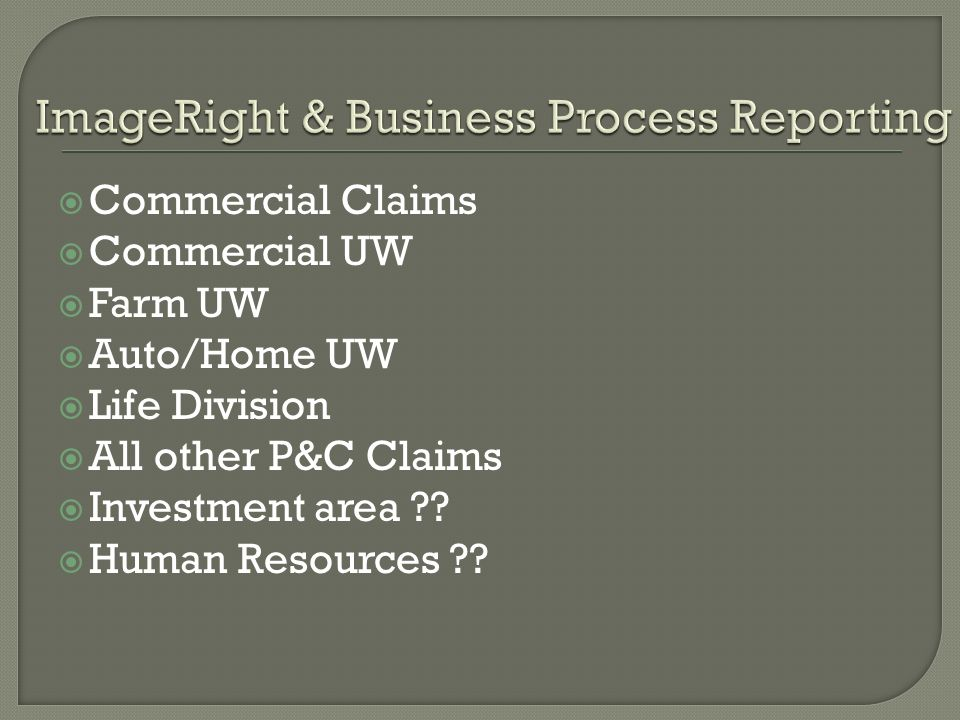 Commercial Claims Commercial UW Farm UW Auto/Home UW Life Division All other P&C Claims Investment area ?? Human Resources ??