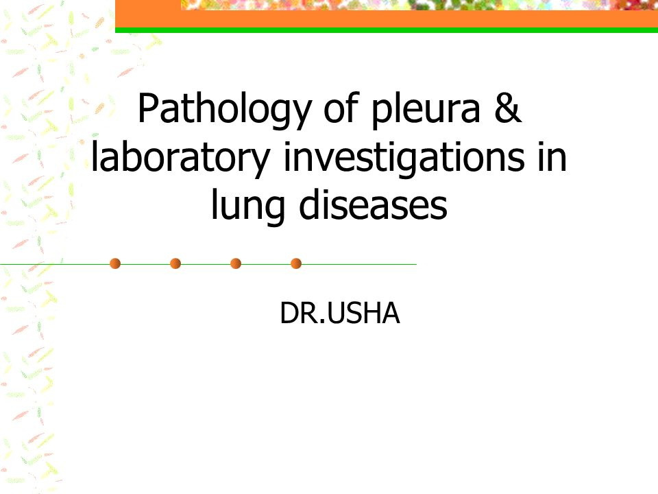 Pathology of pleura & laboratory investigations in lung diseases DR.USHA