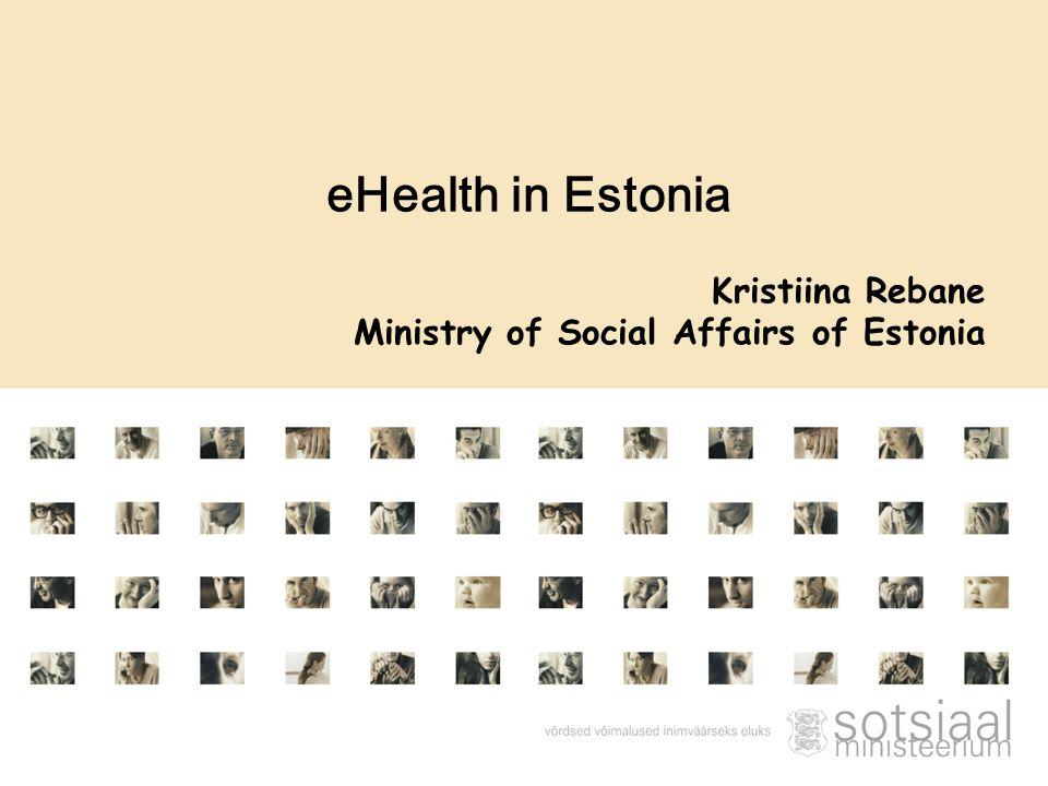 Kristiina Rebane Ministry of Social Affairs of Estonia eHealth in Estonia
