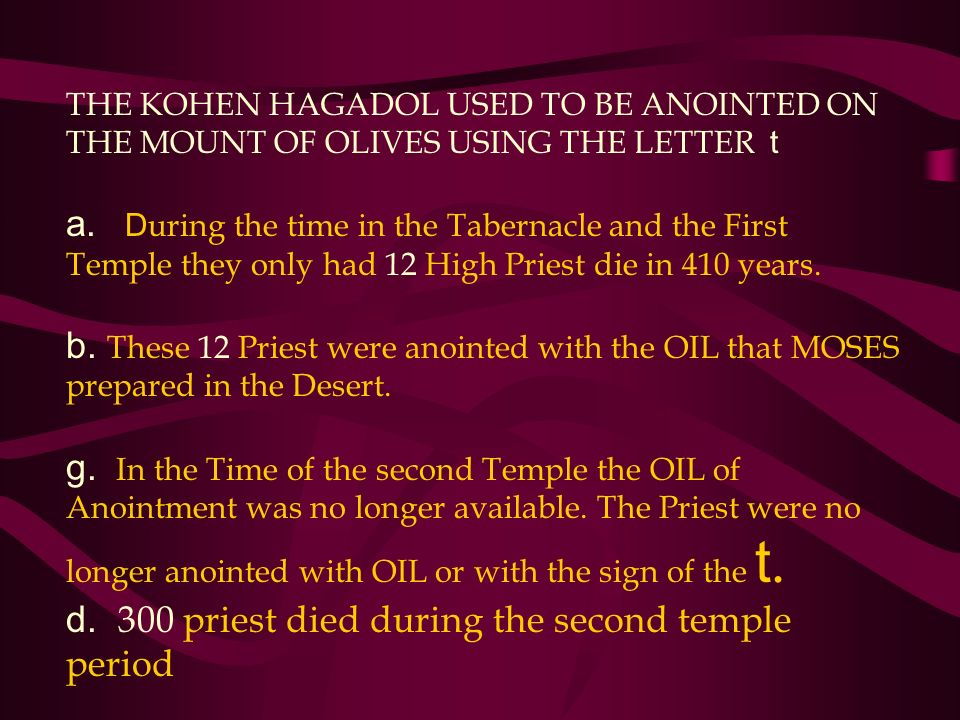 THE KOHEN HAGADOL USED TO BE ANOINTED ON THE MOUNT OF OLIVES USING THE LETTER t a. D uring the time in the Tabernacle and the First Temple they only h