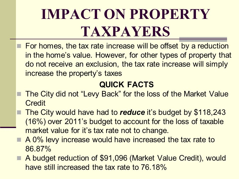 IMPACT ON PROPERTY TAXPAYERS For homes, the tax rate increase will be offset by a reduction in the homes value. However, for other types of property t