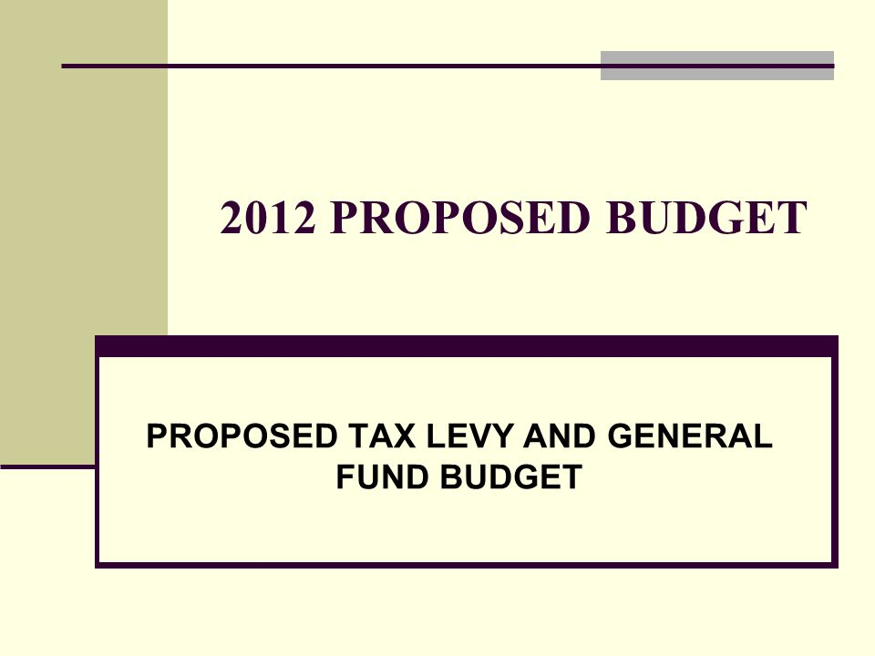 2012 PROPOSED BUDGET PROPOSED TAX LEVY AND GENERAL FUND BUDGET
