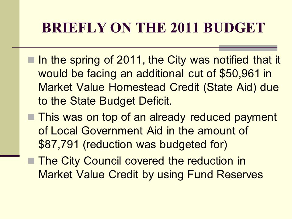 BRIEFLY ON THE 2011 BUDGET In the spring of 2011, the City was notified that it would be facing an additional cut of $50,961 in Market Value Homestead
