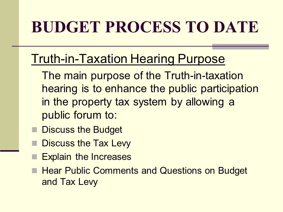 BUDGET PROCESS TO DATE Truth-in-Taxation Hearing Purpose The main purpose of the Truth-in-taxation hearing is to enhance the public participation in t