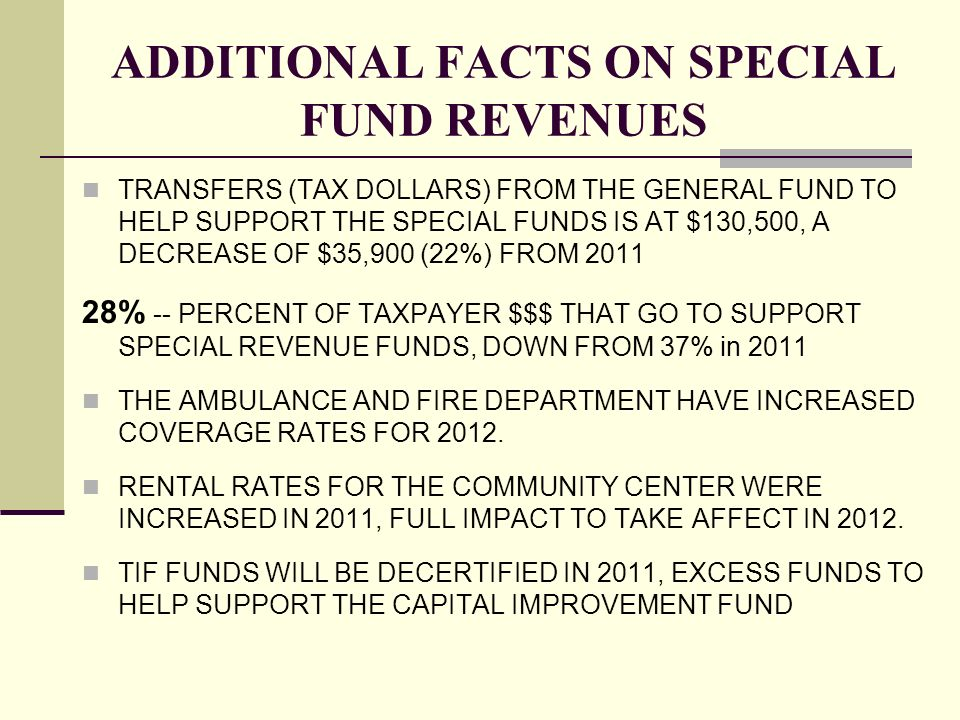 ADDITIONAL FACTS ON SPECIAL FUND REVENUES TRANSFERS (TAX DOLLARS) FROM THE GENERAL FUND TO HELP SUPPORT THE SPECIAL FUNDS IS AT $130,500, A DECREASE O