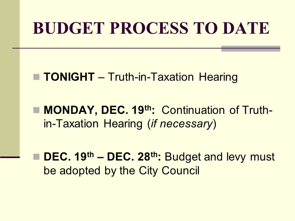 BUDGET PROCESS TO DATE TONIGHT – Truth-in-Taxation Hearing MONDAY, DEC. 19 th : Continuation of Truth- in-Taxation Hearing (if necessary) DEC. 19 th –