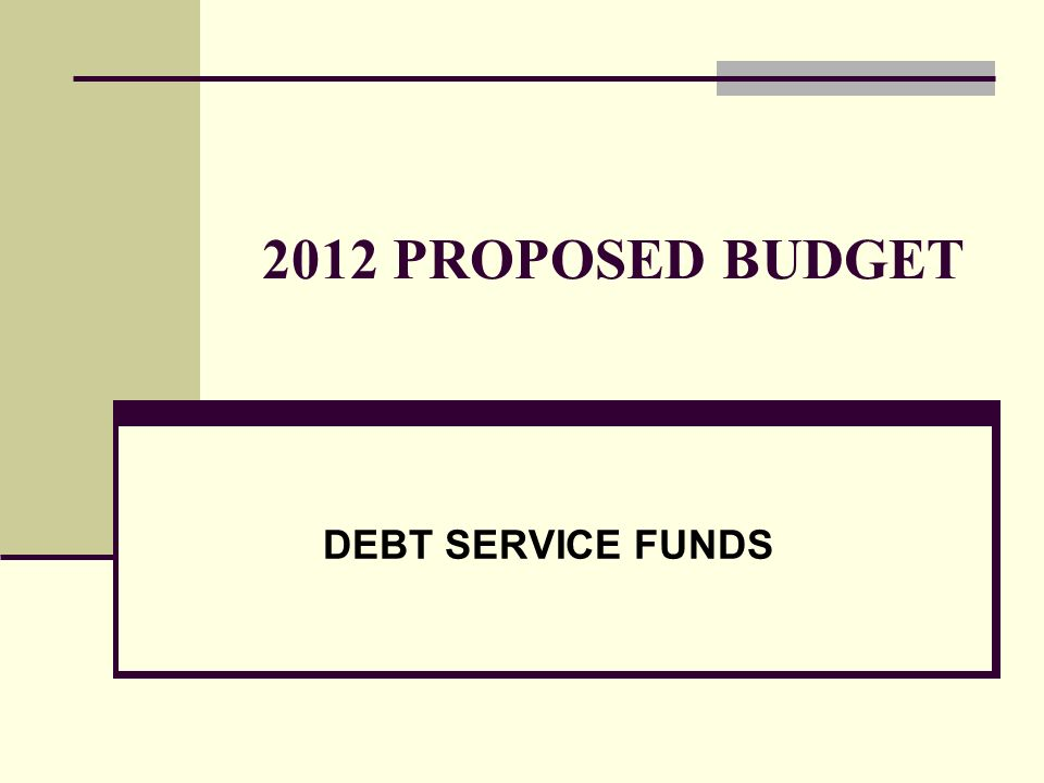 2012 PROPOSED BUDGET DEBT SERVICE FUNDS