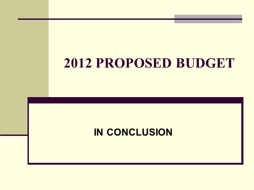 2012 PROPOSED BUDGET IN CONCLUSION