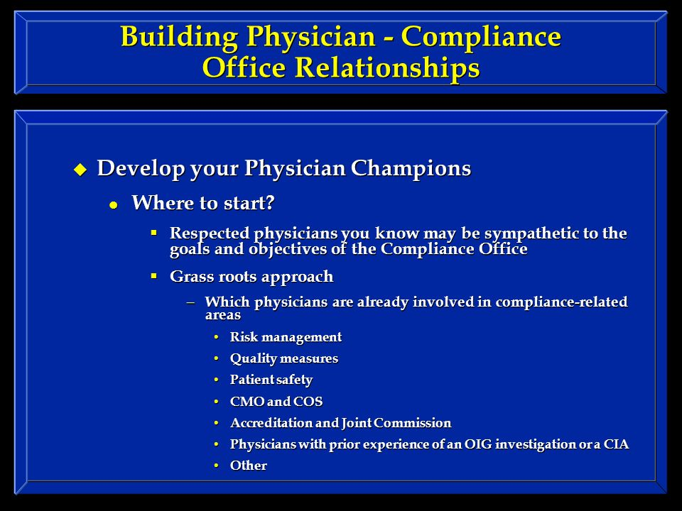 Building Physician - Compliance Office Relationships Develop your Physician Champions Where to start.