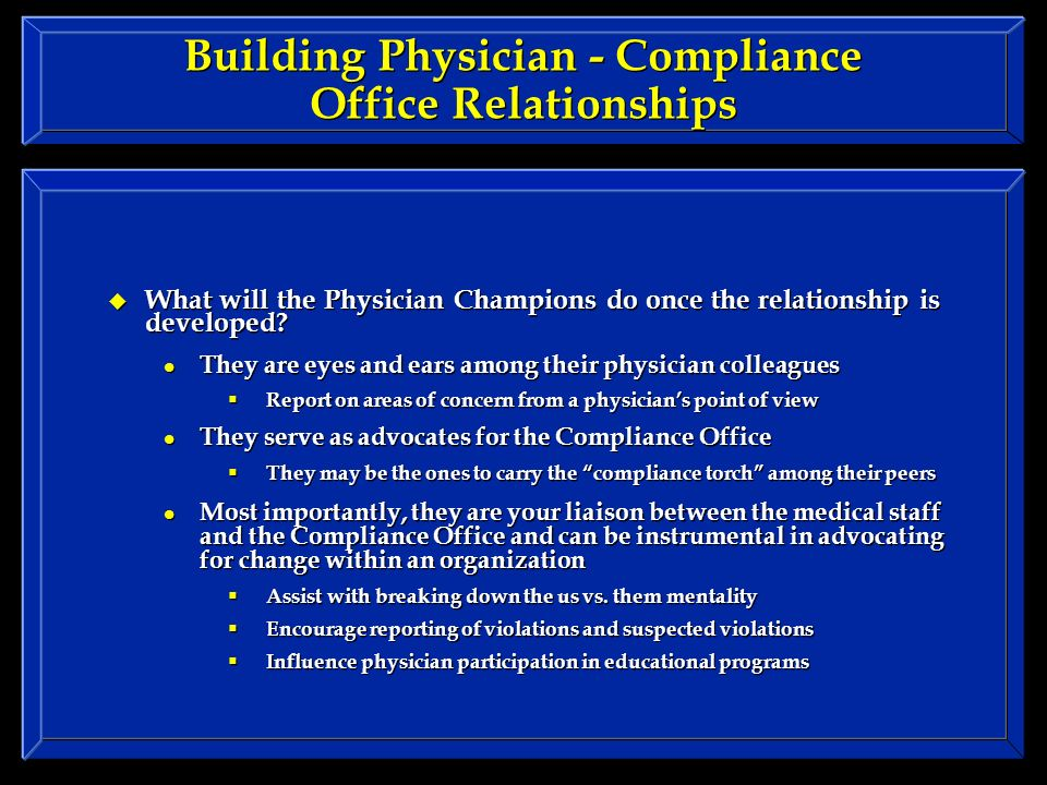 Building Physician - Compliance Office Relationships What will the Physician Champions do once the relationship is developed.