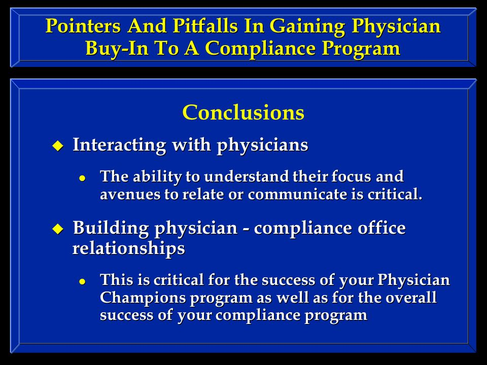 Pointers And Pitfalls In Gaining Physician Buy-In To A Compliance Program Interacting with physicians The ability to understand their focus and avenues to relate or communicate is critical.