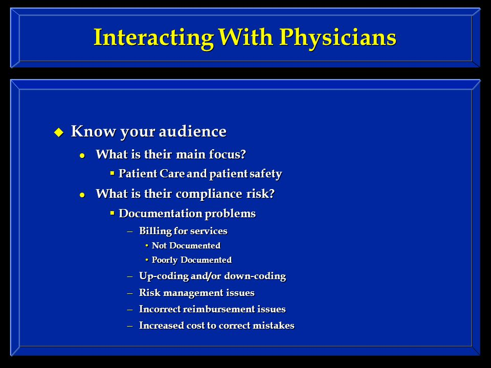 Interacting With Physicians Know your audience What is their main focus.
